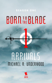 Arrivals (Born to the Blade Season 1 Episode 1) book