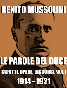Le parole del Duce: scritti, opere, discorsi. Vol. 1 Libro Cover