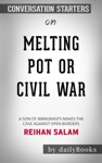 Melting Pot Or Civil War A Son Of Immigrants Makes The Case Against Open Borders By Reihan Salam Conversation Starters