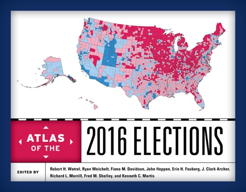 Robert H. Watrel, Ryan Weichelt, Fiona M. Davidson, John Heppen, Erin H. Fouberg, J. Clark Archer, Richard L. Morrill, Fred M. Shelley & Kenneth C. Martis - Atlas of the 2016 Elections
