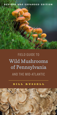 Field Guide to Wild Mushrooms of Pennsylvania and the Mid-Atlantic - Bill Russell book