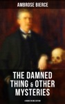 The Damned Thing  Other Ambrose Bierces Mysteries 4 Books In One Edition
