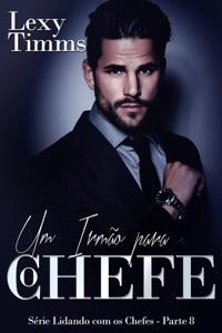Um Irmão para o Chefe - Série Lidando com os Chefes - Parte 8 Book Cover