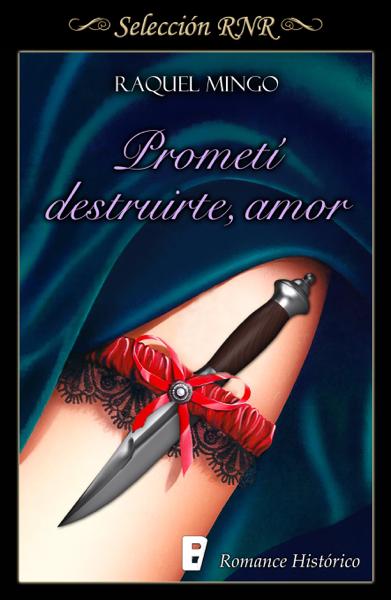Prometí destruirte, amor (Los peligros de enamorarse de un libertino 1) by Raquel Mingo