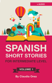 Spanish: Short Stories for Intermediate Level with AUDIO