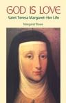 God Is Love Saint Teresa Margaret - Her Life