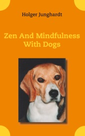 Zen And Mindfulness With Dogs