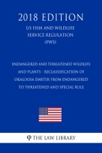 Endangered And Threatened Wildlife And Plants - Reclassification Of Okaloosa Darter From Endangered To Threatened And Special Rule (US Fish And Wildlife Service Regulation) (FWS) (2018 Edition)
