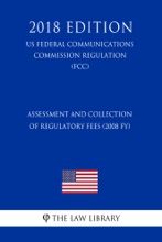 Assessment And Collection Of Regulatory Fees (2008 FY) (US Federal Communications Commission Regulation) (FCC) (2018 Edition)