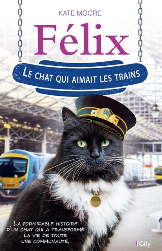 Kate Moore - Félix, le chat qui aimait les trains