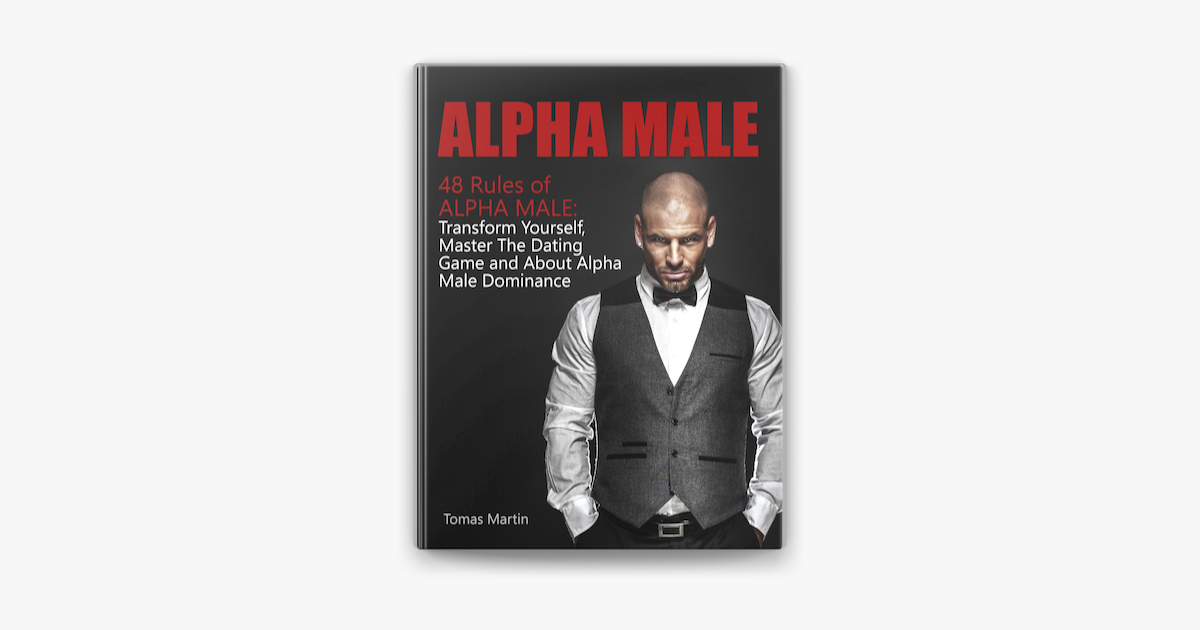 Alpha Male 48 Rules Of Alpha Male Transform Yourself Master The