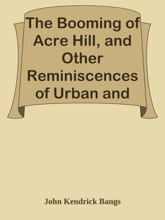 The Booming Of Acre Hill, And Other Reminiscences Of Urban And Suburban Life