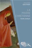 La prière chrétienne : guide pratique