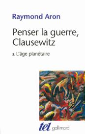 Penser la guerre, Clausewitz (Tome 2) - L'âge planétaire