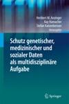 Schutz Genetischer Medizinischer Und Sozialer Daten Als Multidisziplinre Aufgabe