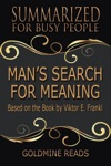 Mans Search For Meaning - Summarized For Busy People Based On The Book By Viktor Frankl