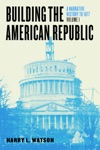 Building The American Republic Volume 1