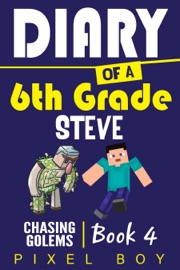 Minecraft Diary Of A 6th Grade Steve Chasing Golems Book 4