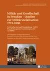 Militaer Und Gesellschaft In Preuen  Quellen Zur Militaersozialisation 17131806