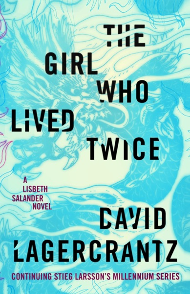 The Girl Who Lived Twice - David Lagercrantz & George Goulding book cover