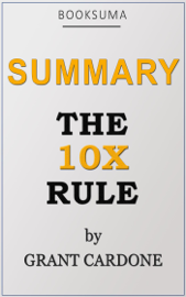 Summary: The 10X Rule by Grant Cardone book