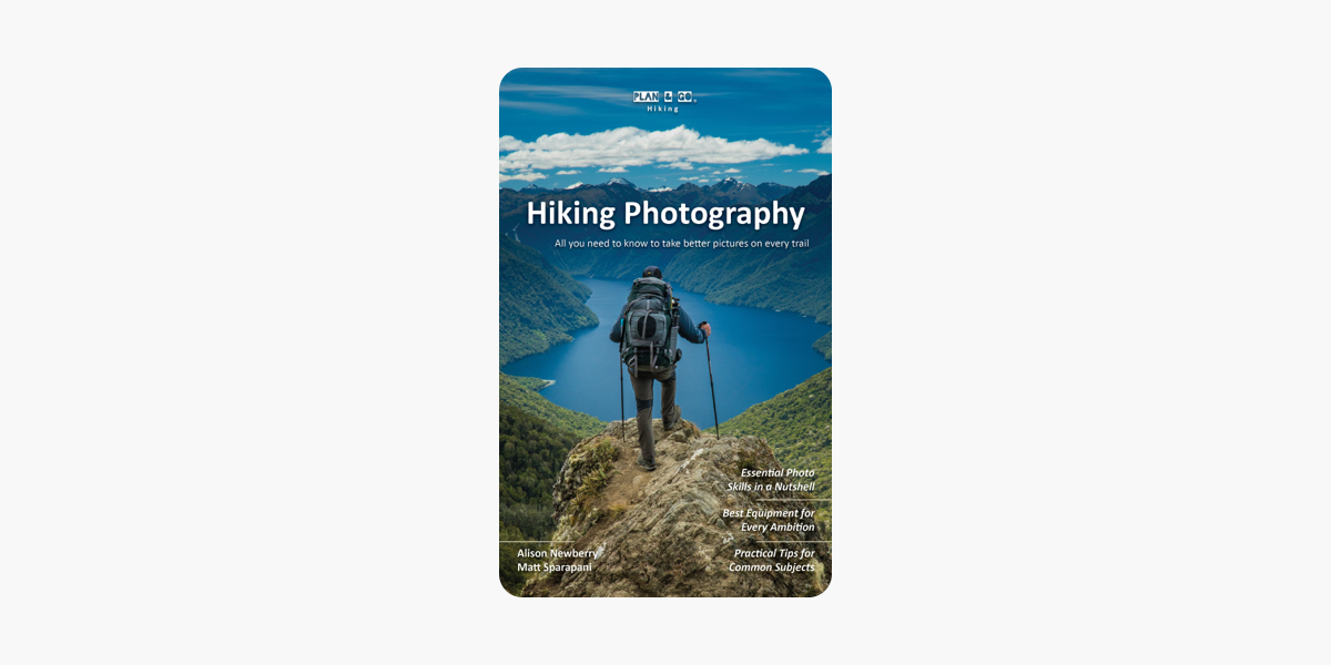 Plan & Go Hiking Photography: All You Need to Know to Take Better Pictures  on Every Trail