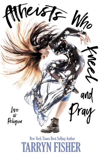 Tarryn Fisher - Atheists Who Kneel and Pray