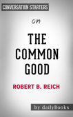 The Common Good by Robert B. Reich: Conversation Starters
