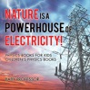 Nature is a Powerhouse of Electricity! Physics Books for Kids  Children's Physics Books