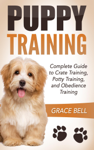 Puppy Training: Complete Guide to Crate Training, Potty Training, and Obedience Training