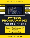 Python Programming For Beginners Learn The Basics Of Python Programming