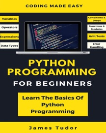 PYTHON PROGRAMMING FOR BEGINNERS: LEARN THE BASICS OF PYTHON PROGRAMMING