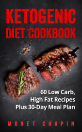 Ketogenic Diet Cookbook: 60 Low Carb High Fat Recipes Plus 30-Day Meal Plan book