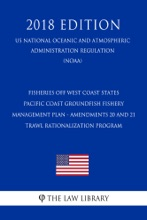 Fisheries off West Coast States - Pacific Coast Groundfish Fishery Management Plan - Amendments 20 and 21 - Trawl Rationalization Program (US National Oceanic and Atmospheric Administration Regulation) (NOAA) (2018 Edition)