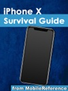 IPhone X Survival Guide Step-by-Step User Guide For The IPhone X And IOS 11 From Getting Started To Advanced Tips And Tricks