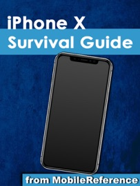Iphone X Survival Guide Step By Step User Guide For The Iphone X And Ios 11 From Getting Started To Advanced Tips And Tricks