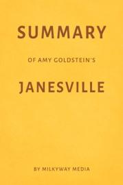 SUMMARY OF AMY GOLDSTEIN'S JANESVILLE BY MILKYWAY MEDIA