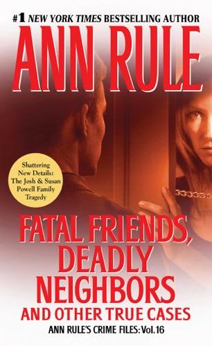 Ann Rule - Fatal Friends, Deadly Neighbors