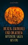 Hexen Zauberei Und Drachen Mystische Sagen Aus Uri