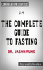 The Complete Guide to Fasting: Heal Your Body Through Intermittent, Alternate-Day, and Extended Fasting by Dr. Jason Fung: Conversation Starters - dailyBooks