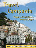 Campania, Italy Travel Guide: Naples, Capri, Pompeii and the Amalfi Coast. Illustrated Guide, Phrasebook and Maps (Mobi Travel)