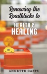 Removing Roadblocks For Health And Healing