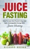 Juice Fasting How to Lose One Pound a Day and Gain Unstoppable Energy with Juice Fasting