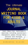The Ultimate Journal Writing Book For Kids  Adults