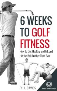 6 Weeks To Golf Fitness da Phil Davies
