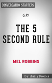 The 5 Second Rule: Transform your Life, Work, and Confidence with Everyday Courage by Mel Robbins:  Conversation Starters