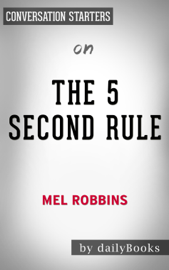 The 5 Second Rule: Transform your Life, Work, and Confidence with Everyday Courage by Mel Robbins: Conversation Starters book