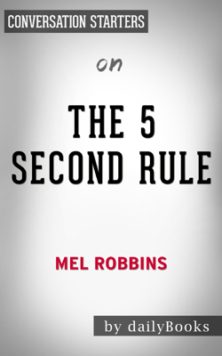 The 5 Second Rule: Transform your Life, Work, and Confidence with Everyday Courage by Mel Robbins:  Conversation Starters - dailyBooks book
