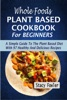 Whole Foods Plant Based Cookbook For Beginners