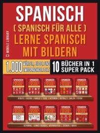 Spanisch Spanisch F R Alle Lerne Spanisch Mit Bildern Super Pack 10 B Cher In 1